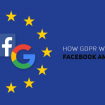 How-GDPR-Will-Effect-Facebook-and-Google