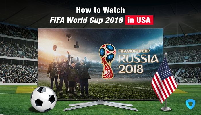 How to Watch FIFA World Cup 2018 in USA- Live HD Streaming
