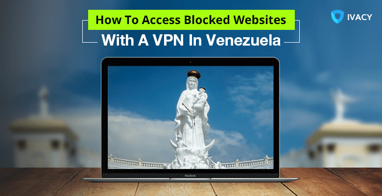 How To Access Blocked Websites In Venezuela With A VPN