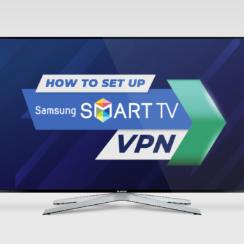 How-to-Set-Up-a-Samsung-TV-VPN-Real-Quick