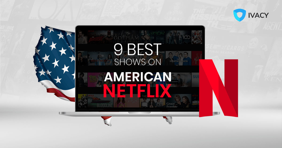 9-Best-Shows-on-American-Netflix-and-How-to-Watch-Them-Form-Anywhere