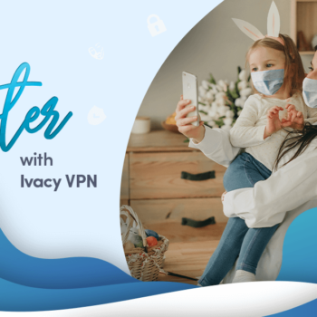 How-To-Celebrate-Easter-During-COVID-19-with-Ivacy-VPN-2021