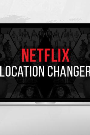 How-to-change-your-Netflix-region-Netflix-location-changer